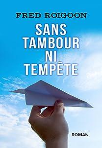 Sans tambour ni tempête (French Edition)