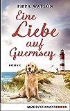 Eine Liebe auf Guernsey: Roman (German Edition)