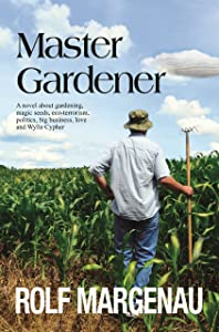 Master Gardener: A satirical look at Big Ag and its effect on our environment. Magic seeds, humor, and conflict.