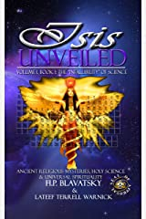 Isis Unveiled Book I: Ancient Religious Mysteries, Holy Science & Universal Spirituality Kindle Edition