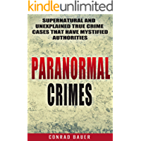 Paranormal Crimes: Supernatural and  Unexplained True Crime Cases that Have Mystified Authorities
