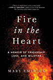 Fire in the Heart: A Memoir of Friendship, Loss, and Wildfire