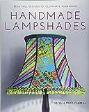 Handmade Lampshades: Beautiful Designs to Illuminate Your Home