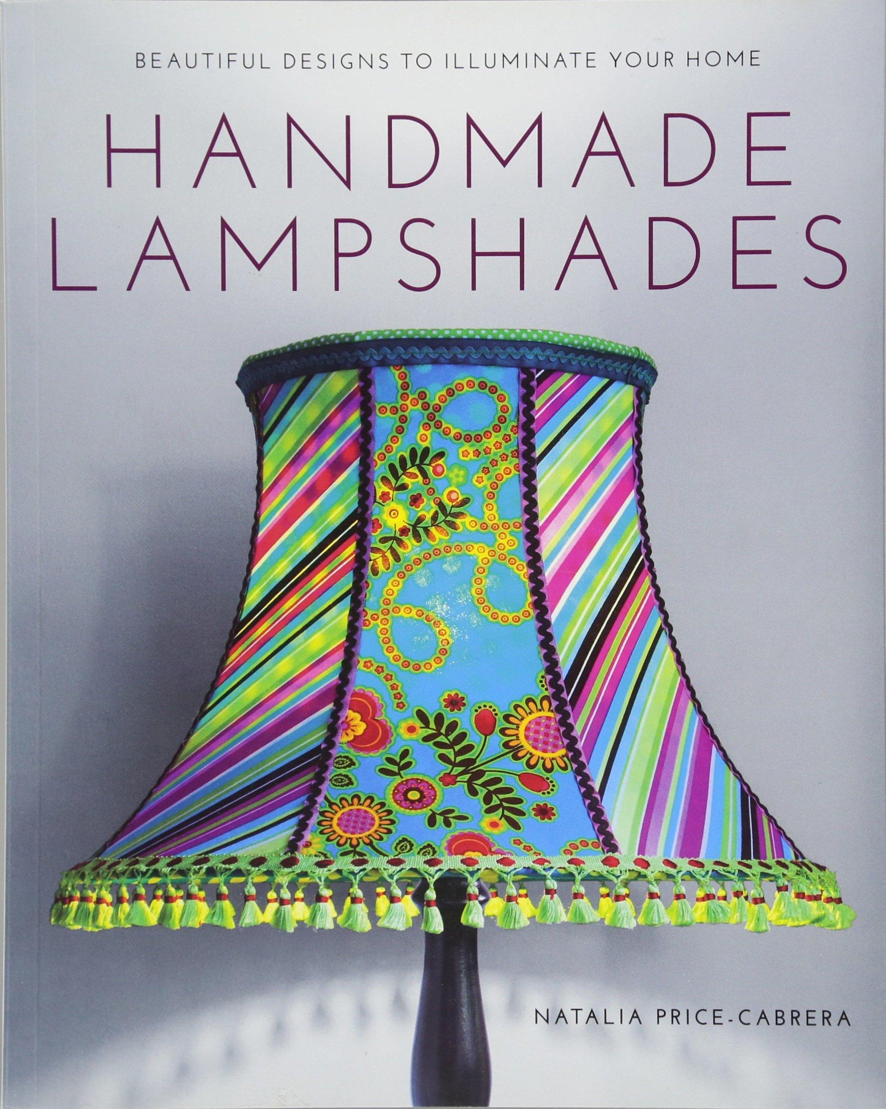 Handmade lampshades beautiful designs to illuminate your home handmade lampshades beautiful designs to illuminate your home amazon natalia price cabrera books aloadofball Choice Image