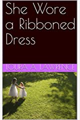 She Wore a Ribboned Dress Kindle Edition