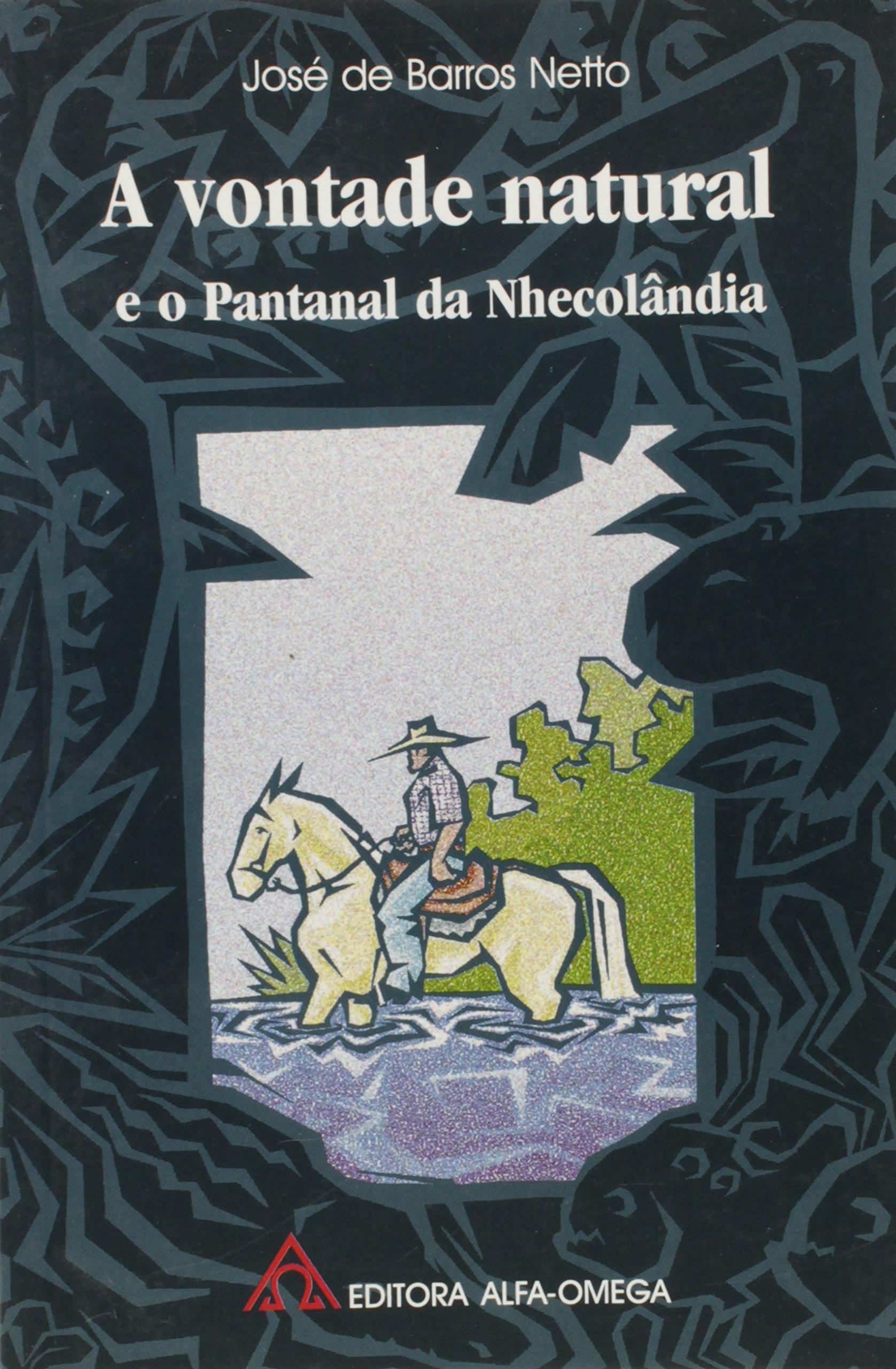 A vontade natural e o Pantanal da Nhecolândia. -- ( Biblioteca Alfa Omega de Cultura Universal. Série 1. Atualidades ; 37 ) ebook