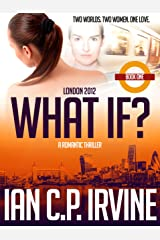 London 2012 : What If? (Book One) (A Romantic Thriller) Kindle Edition