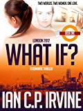 London 2012 : What If? (Book One) (A Romantic Thriller) (English Edition)