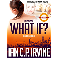 London 2012 : What If? (Book One) (A Romantic Thriller)
