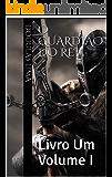 O Guardião do Rei: Livro Um Volume I (Contos de Eldara 1)
