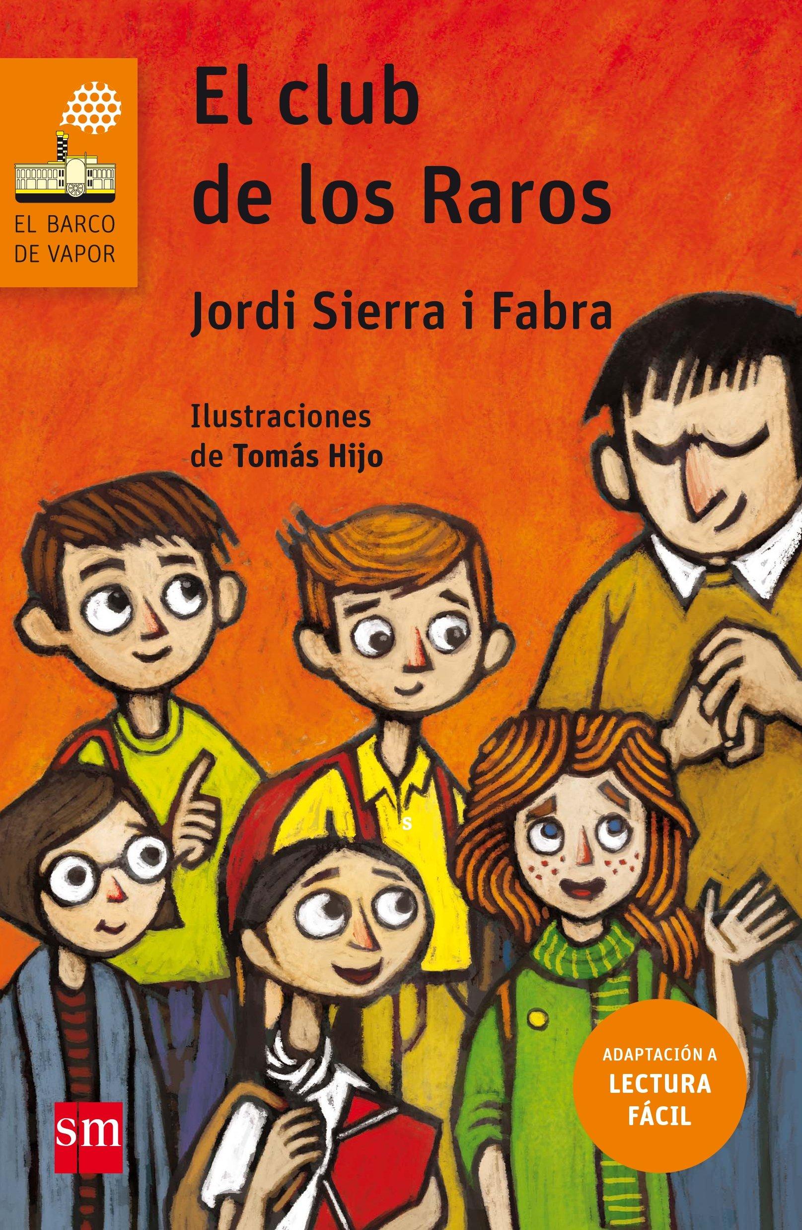El club de los raros Lectura Fácil El Barco de Vapor Naranja: Amazon.es:  Jordi Sierra i Fabra, Tomás Hijo: Libros