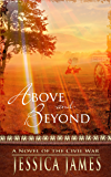 Above and Beyond: A Novel of the Civil War: Romantic Military Confederate Fiction (Military Heroes Through History Book 2)