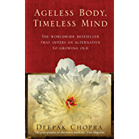 Ageless Body, Timeless Mind: A Practical Alternative To Growing Old
