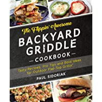 The Flippin' Awesome Backyard Griddle Cookbook: Tasty Recipes, Pro Tips and Bold Ideas for Outdoor Flat Top Grillin'