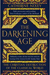 The Darkening Age: The Christian Destruction of the Classical World Kindle Edition