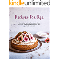Recipes for Life: Nourishing recipes from Australia's favourite wellness influencers to feed your body and soul