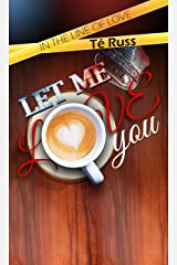 Let Me Love You (In the Line of Love Book 1) Kindle Edition