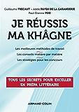 Je réussis ma khâgne : Tous les secrets pour exceller en prépa littéraire (Hors collection)