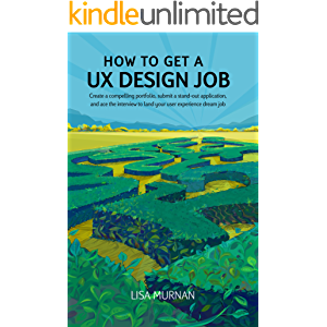 How to Get a UX Design Job: Create a compelling portfolio, submit a stand-out application, and ace the interview to land…