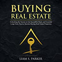 Buying Real Estate: Unlocking the Secrets to Get Incredible Deals and Generate Long-Term Passive Income Buying Real…