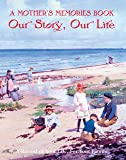 A Mother's Memory Book: Our Story, Our Life, A Record of Your Life, For Your Family