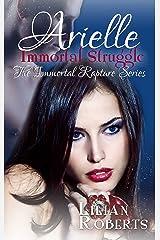 Arielle Immortal Struggle (The Immortal Rapture Series Book 7) Kindle Edition