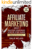 AFFILIATE MARKETING 2019: Mastery program - Step by Step Guide – Business Plan Model, Strategies and Secrets to Lead Social Media, Network and Client Psychology