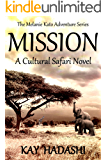 Mission: A Cultural Safari Novel (The Melanie Kato Adventure Series Book 7)
