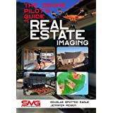 The Drone Pilot's Guide to Real Estate Imaging: Using Drones for Real Estate Photography and Video (Commercial Drone Applicat