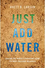 Just Add Water: Solving the World's Problems Using its Most Precious Resource Kindle Edition