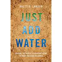 Just Add Water: Solving the World's Problems Using its Most Precious Resource