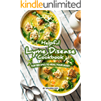 Helpful Lyme Disease Cookbook: Top Recipes to Heal Your Body