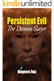 Persistent Evil: The Demon Slayer (Praying Mantis Series Book 2)