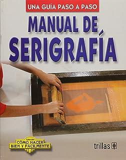 Manual De Serigrafia Una Guia Paso A Paso (Como hacer bien y facilmente/ How