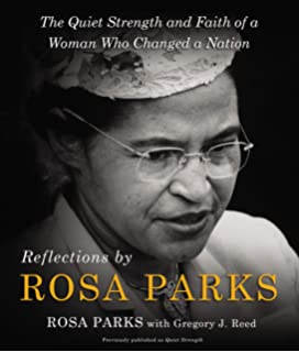 quiet strength rosa parks gregory j reed amazon reflections by rosa parks the quiet strength and faith of a w who changed a