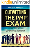 PMP Exam Prep Guide - Outwitting The PMP Exam (Amazon Special Edition): Apply 100s Of Tips, Tricks And Strategies. Don't Be Among The 55% Who Fail On Their ... 5th & 6th Edition [Free Upgrade PDF])