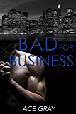 Bad for Business: Mixing Business With Pleasure Book Two
