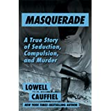 Masquerade: A True Story of Seduction, Compulsion, and Murder