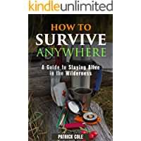How to Survive Anywhere: A Guide to Staying Alive in the Wilderness (Prepping & Bushcraft Survival Guide)