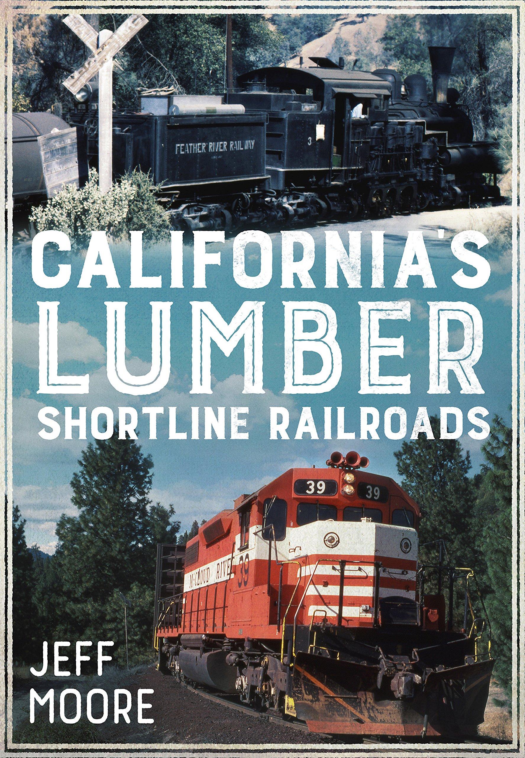 California's Lumber Shortline Railroads (America Through Time)