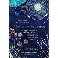 Phosphorescence: On awe, wonder & things that sustain you when the world goes dark (English Edition)