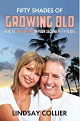 Fifty Shades of Growing Old: How To Grow Young in Your Second Fifty Years (Living Your Life To the Fullest Book 6) Kindle Edition