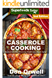 Casserole Cooking: Over 70 Quick & Easy Gluten Free Low Cholesterol Whole Foods Recipes full of Antioxidants & Phytochemicals (Natural Weight Loss Transformation Book 89)