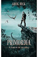 Primordia: In Search of the Lost World Kindle Edition