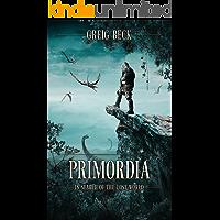 Primordia: In Search of the Lost World (English Edition)