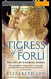 Tigress of Forli: The Life of Caterina Sforza (Great Lives) (English Edition)