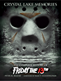 Crystal Lake Memories: The Complete History of Friday the 13th (Standard Text Edition) (English Edition)