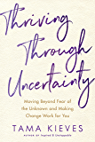 Thriving Through Uncertainty: Moving Beyond Fear of the Unknown and Making Change Work for You
