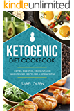 Ketogenic Diet Cookbook: Coffee, Smoothie, Breakfast, and Lunch/Dinner Recipes for a Keto Lifestyle