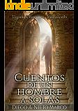 Cuentos de un hombre a solas: Llegará ese momento... y estarás a solas (Relatos cortos) (Spanish Edition)